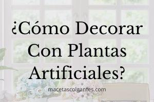 ▷ ¿Cómo Decorar con Plantas Artificiales? 🥇【CON FOTOS】
